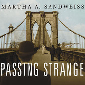 Passing Strange: A Gilded Age Tale of Love and Deception across the Color Line, by Martha A. Sandweiss