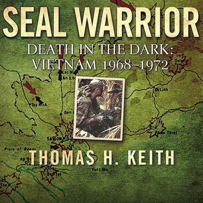 SEAL Warrior: Death in the Dark: Vietnam 1968-1972 Audiobook, by Thomas H. Keith