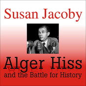 Alger Hiss and the Battle for History Audiobook, by Susan Jacoby
