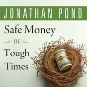 Safe Money in Tough Times: Everything You Need to Know to Survive the Financial Crisis Audiobook, by Jonathan D. Pond