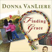 Finding Grace: A True Story about Losing Your Way in Life … and Finding It Again, by Donna VanLiere