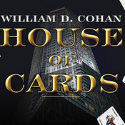 House of Cards: A Tale of Hubris and Wretched Excess on Wall Street Audiobook, by William D. Cohan
