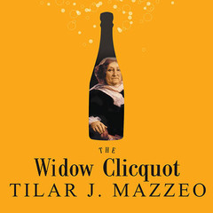 The Widow Clicquot: The Story of a Champagne Empire and the Woman Who Ruled It Audiobook, by Tilar J. Mazzeo
