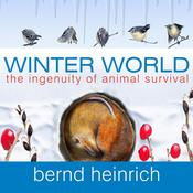Winter World: The Ingenuity of Animal Survival Audiobook, by Bernd Heinrich