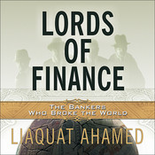 Lords of Finance: The Bankers Who Broke the World, by Liaquat Ahamed