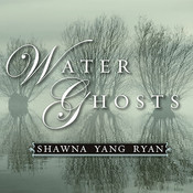 Water Ghosts, by Shawna Yang Ryan