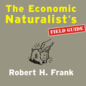 The Economic Naturalists Field Guide: Common Sense Principles for Troubled Times Audiobook, by Robert H. Frank