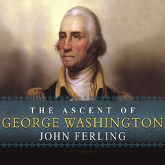 The Ascent of George Washington: The Hidden Political Genius of an American Icon Audiobook, by John Ferling
