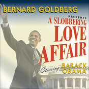 A Slobbering Love Affair: The True (and Pathetic) Story of the Torrid Romance Between Barack Obama and the Mainstream Media Audiobook, by Bernard Goldberg
