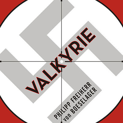 Valkyrie: The Story of the Plot to Kill Hitler, by Its Last Member Audiobook, by Philipp Freiherr von Boeselager