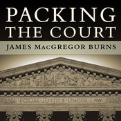 Packing the Court: The Rise of Judicial Power and the Coming Crisis of the Supreme Court Audiobook, by James MacGregor Burns