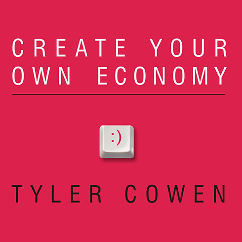 Printable Create Your Own Economy: The Path to Prosperity in a Disordered World Audiobook Cover Art