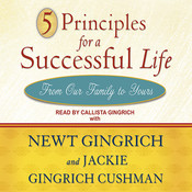 5 Principles for a Successful Life: From Our Family to Yours, by Newt Gingrich, Jackie Gingrich Cushman