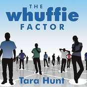 The Whuffie Factor: Using the Power of Social Networks to Build Your Business, by Tara Hunt