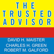The Trusted Advisor, by David H. Maister, Robert M. Galford, Charles H. Green