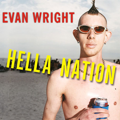 Hella Nation: Looking for Happy Meals in Kandahar, Rocking the Side Pipe, Wingnuts War Against the GAP, and Other Adventures with the Totally Lost Tribes of America Audiobook, by Evan Wright