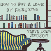 How to Buy a Love of Reading, by Tanya Egan Gibson