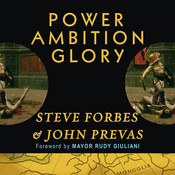 Power, Ambition, Glory: The Stunning Parallels between Great Leaders of the Ancient World and Today … and the Lessons You Can Learn Audiobook, by Steve Forbes, John Prevas
