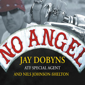 No Angel: My Harrowing Undercover Journey to the Inner Circle of the Hells Angels, by Jay Dobyns, Nils Johnson-Shelton