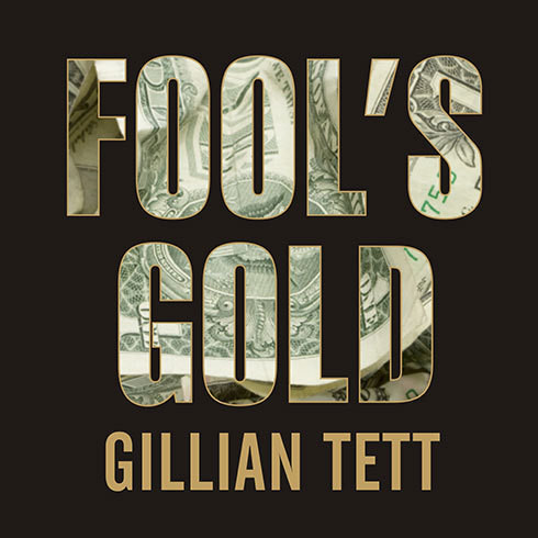 Printable Fool's Gold: How the Bold Dream of a Small Tribe at J.P. Morgan Was Corrupted by Wall Street Greed and Unleashed a Catastrophe Audiobook Cover Art