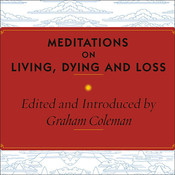 Meditations on Living, Dying, and Loss, by Graham Coleman, Stephen Hoye