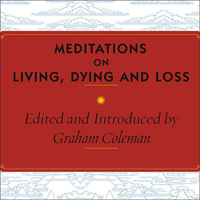 Meditations on Living, Dying, and Loss: The Essential Tibetan Book of the Dead Audiobook, by Graham Coleman
