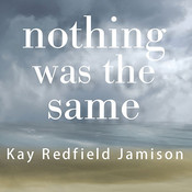 Nothing Was the Same: A Memoir, by Kay Redfield Jamison