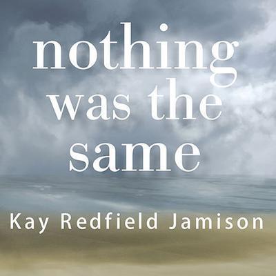 Nothing Was the Same: A Memoir Audiobook, by Kay Redfield Jamison