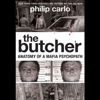 The Butcher: Anatomy of a Mafia Psychopath Audiobook, by Philip Carlo