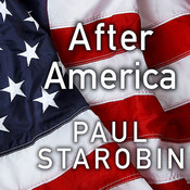After America: Narratives for the Next Global Age Audiobook, by Paul Starobin