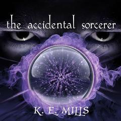 The Accidental Sorcerer Audiobook, by K. E. Mills, Karen Miller