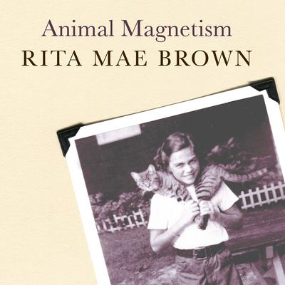 Animal Magnetism: My Life with Creatures Great and Small Audiobook, by Rita Mae Brown