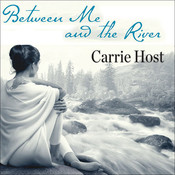 Between Me and the River: Living Beyond Cancer: A Memoir, by Carrie Host