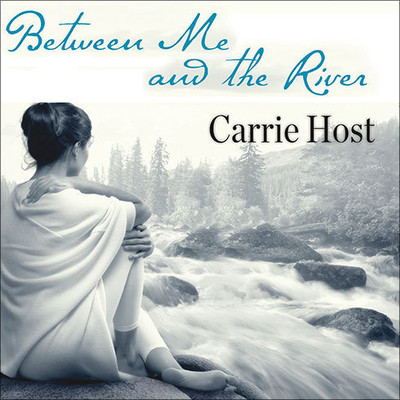 Between Me and the River: Living Beyond Cancer: A Memoir Audiobook, by Carrie Host