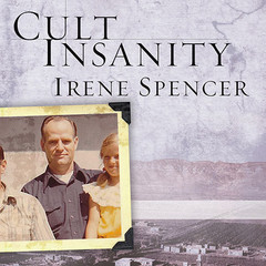 Cult Insanity: A Memoir of Polygamy, Prophets, and Blood Atonement Audiobook, by Irene Spencer