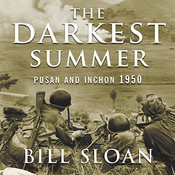 The Darkest Summer: Pusan and Inchon 1950: The Battles That Saved South Korea---and the Marines---from Extinction Audiobook, by Bill Sloan