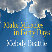 Make Miracles in Forty Days: Turning What You Have into What You Want Audiobook, by Melody Beattie