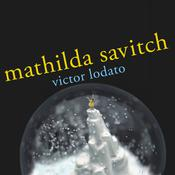 Mathilda Savitch: A Novel, by Victor Lodato