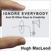Ignore Everybody: And 39 Other Keys to Creativity Audiobook, by Hugh MacLeod