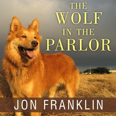 The Wolf in the Parlor: The Eternal Connection Between Humans and Dogs Audiobook, by Jon Franklin