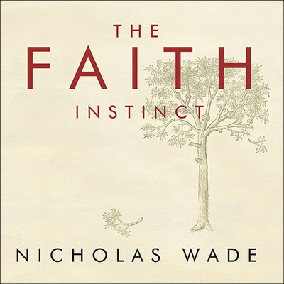 The Faith Instinct: How Religion Evolved and Why It Endures Audiobook, by Nicholas Wade