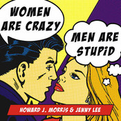 Women Are Crazy, Men Are Stupid: The Simple Truth to a Complicated Relationship, by Jenny Lee