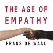 The Age of Empathy: Natures Lessons for a Kinder Society, by Frans de Waal