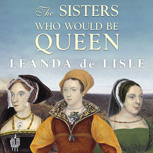 Printable The Sisters Who Would Be Queen: Mary, Katherine, and Lady Jane Grey: A Tudor Tragedy Audiobook Cover Art
