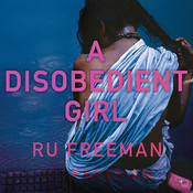 A Disobedient Girl: A Novel Audiobook, by Ru Freeman
