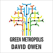 Green Metropolis: What the City Can Teach the Country About True Sustainability, by David Owen