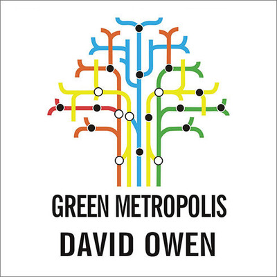 Green Metropolis: What the City Can Teach the Country About True Sustainability Audiobook, by David Owen