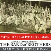 We Who Are Alive and Remain: Untold Stories from the Band of Brothers Audiobook, by Marcus Brotherton
