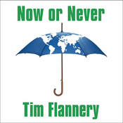 Now or Never: Why We Must Act Now to End Climate Change and Create a Sustainable Future, by Tim Flannery