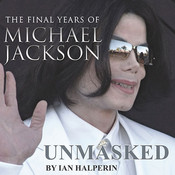 Unmasked: The Final Years of Michael Jackson, by Ian Halperin